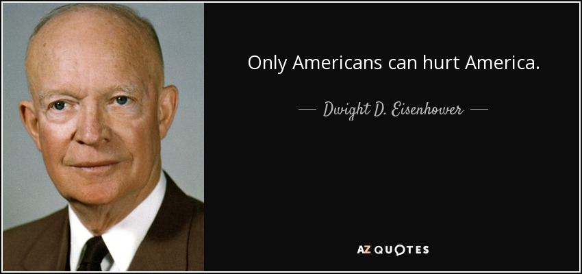 quote-only-americans-can-hurt-america-dwight-d-eisenhower-8-76-03